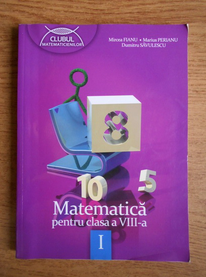 Anticariat: Marius Perianu - Matematica pentru clasa a VIII-a (volumul 1)