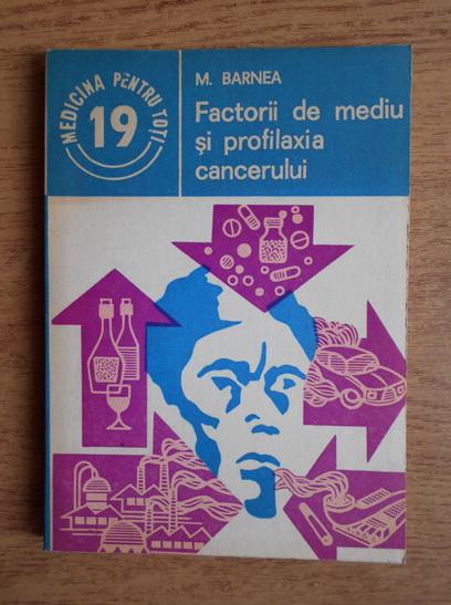 Anticariat: Matei Barnea - Factorii de mediu si profilaxia cancerului
