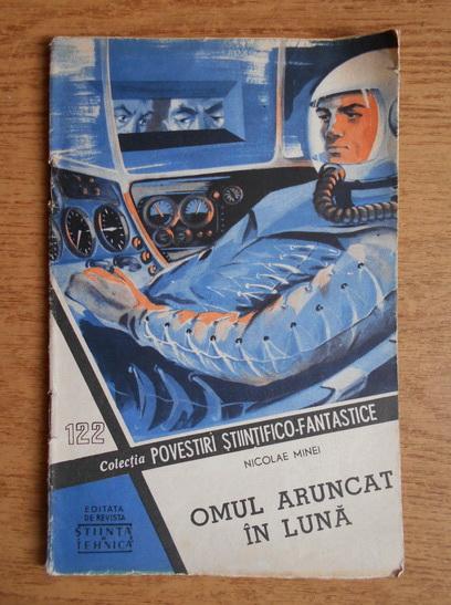 Anticariat: Nicolae Minei - Omul aruncat in luna 122