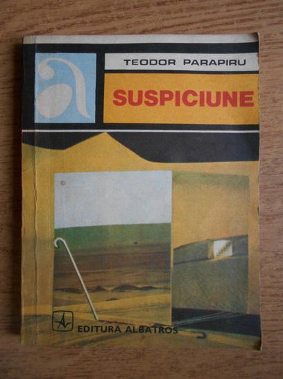 Anticariat: Teodor Parapiru - Suspiciune