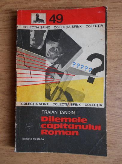 Anticariat: Traian Tandin - Dilemele capitanului Roman