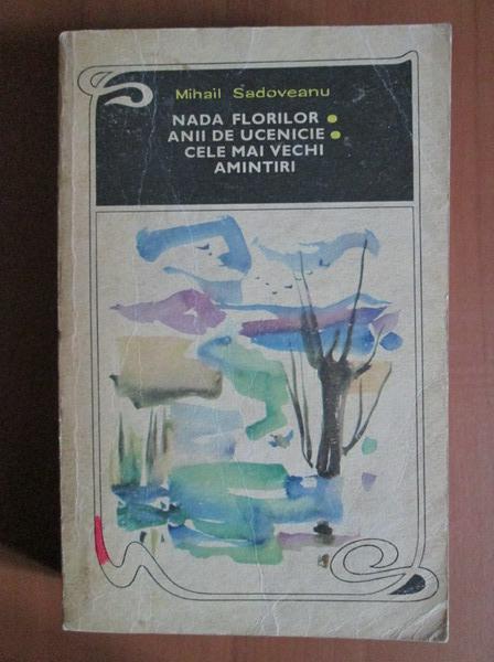 Anticariat: Mihail Sadoveanu - Nada florilor / Anii de ucenicie / Cele mai vechi amintiri
