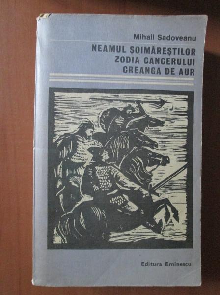 Anticariat: Mihail Sadoveanu - Neamul soimarestilor. Zodia cancerului. Creanga de aur