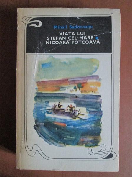 Anticariat: Mihail Sadoveanu - Viata lui Stefan cel Mare. Nicoara Potcoava