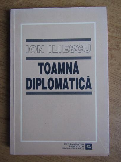 Anticariat: Ion Iliescu - Toamna diplomatica