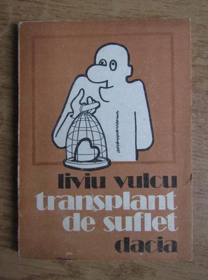 Anticariat: Liviu Vulcu - Transplant de suflet