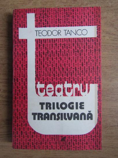 Anticariat: Teodor Tanco - Trilogie transilvana