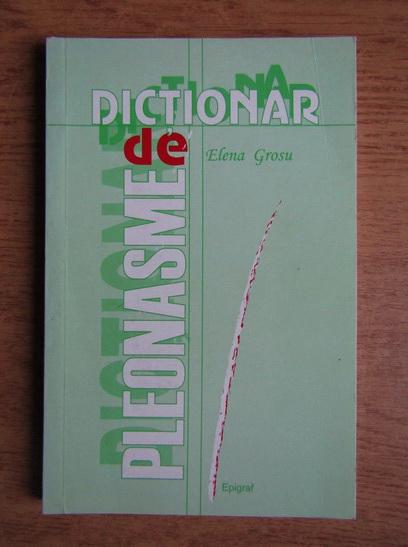 Anticariat: Elena Grosu - Dictionar de pleonasme