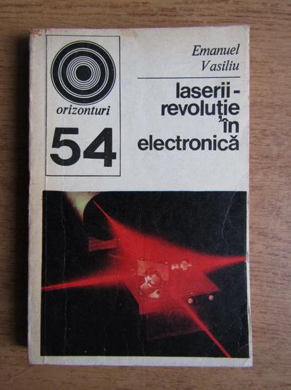 Anticariat: Emanuel Vasiliu - Laserii, revolutie in electronica