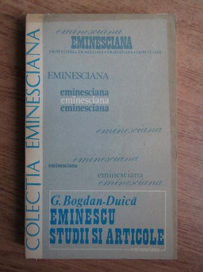 Anticariat: G. Bogdan-Duica - Mihai Eminescu. Studii si articole