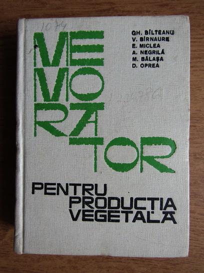 Anticariat: G. H. Bilteanu, Anton Negrila - Memorator pentru productia vegetala