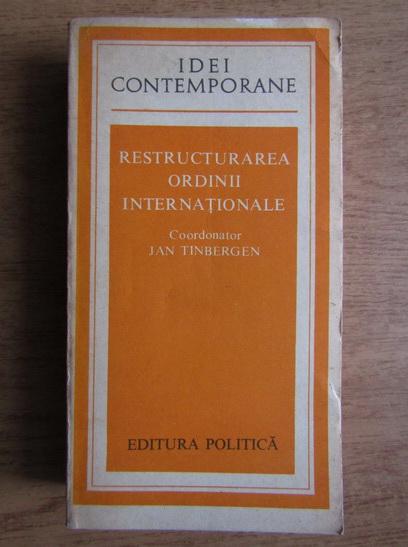 Anticariat: Jan Tinbergen - Restructurarea ordinii internationale