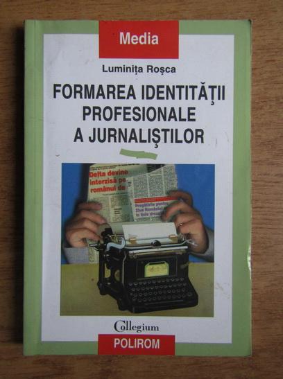 Anticariat: Luminita Rosca - Formarea identitatii profesionale a jurnalistilor