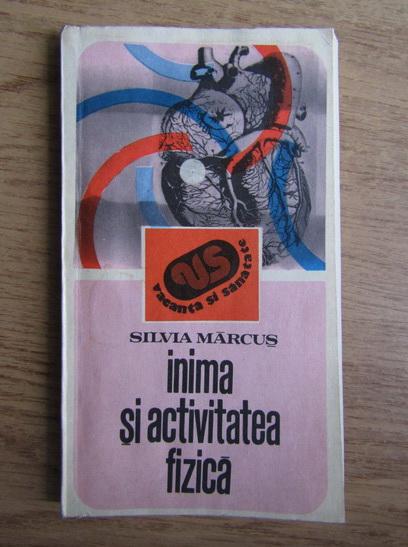 Anticariat: Silvia Marcus - Inima si activitatea fizica