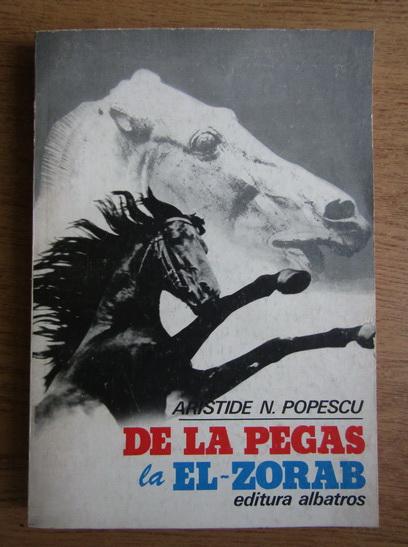 Anticariat: Aristide N. Popescu - De la Pegas la El-Zorab