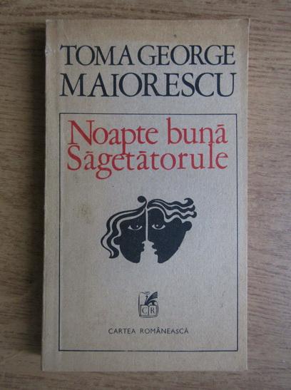 Anticariat: Toma George Maiorescu - Noapte buna, sagetatorule