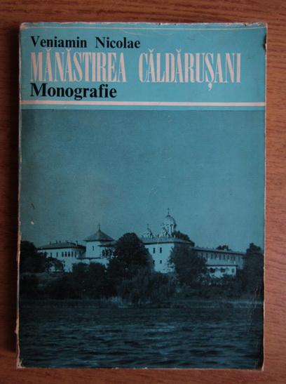 Anticariat: Veniamin Nicolae - Manastirea Caldarusani. Monografie