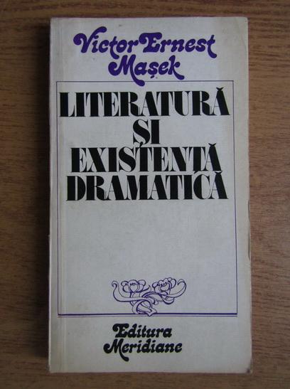 Anticariat: Victor Ernest Masek - Literatura si existenta dramatica