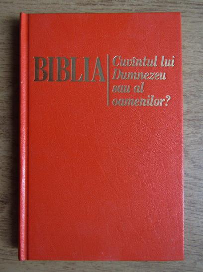 Anticariat: Biblia. Cuvantul lui Dumnezeu sau al oamenilor?