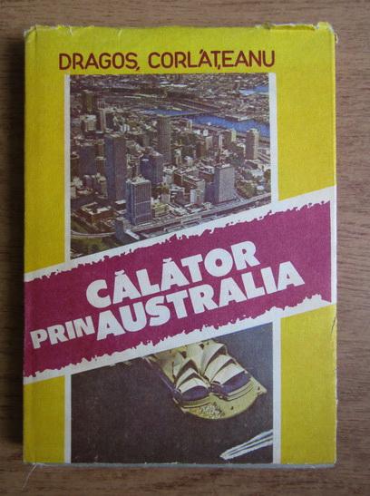 Anticariat: Dragos Corlateanu - Calator prin Australia