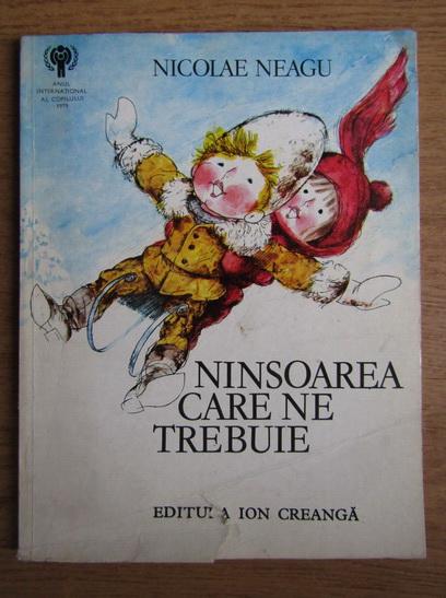 Anticariat: Nicolae Neagu - Ninsoarea care ne trebuie