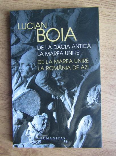 Anticariat: Lucian Boia - De la Dacia antica la Marea Unire. De la Marea Unire la Romania de azi