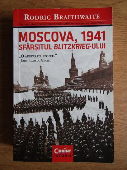 Anticariat: Rodric Braithwaite - Moscova, 1941. Sfarsitul Blitzkrieg-ului