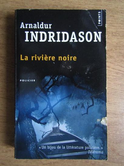 Anticariat: Arnaldur Indridason - La riviere noire