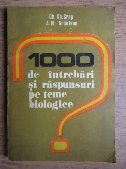 Anticariat: Gheorghe Gh. Crep - 1000 de intrebari si raspunsuri pe teme biologice
