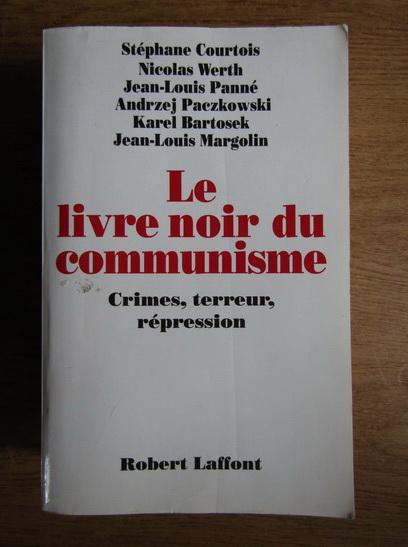 Anticariat: Stephane Courtois, Nicolas Werth - Le livre noir du communisme. Crimes, terreur et repression
