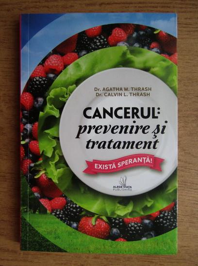 Anticariat: Agatha Thrash - Cancerul. Prevenire si tratament
