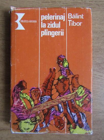 Anticariat: Balint Tibor - Pelerinaj la Zidul plangerii
