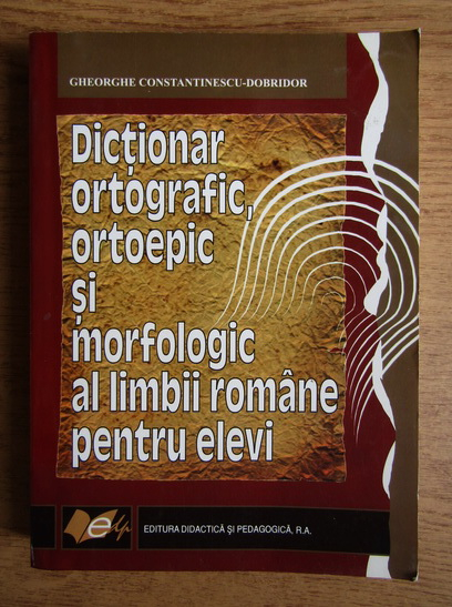 Anticariat: Gheorghe Constantinescu Dobridor - Dictionar ortografic, ortoepic si morfologic al limbii romane pentru elevi