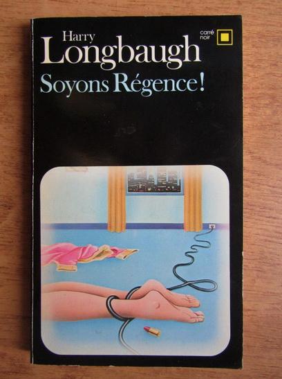 Anticariat: Harry Longbaugh - Soyons regence!