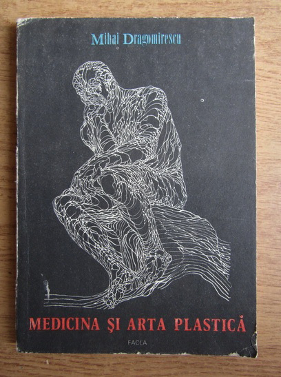 Anticariat: Mihail Dragomirescu - Medicina si arta plastica