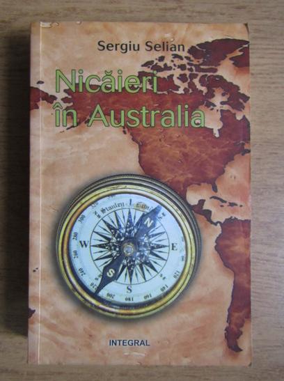 Anticariat: Sergiu Selian - Nicaieri in Australia