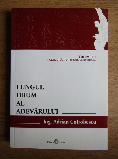 Anticariat: Adrian Cotrobescu - Lungul drum al adevarului. Inger pazitor si ghidul spiritual (volumul 1)