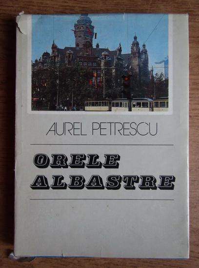 Anticariat: Aurel Petrescu - Orele albastre