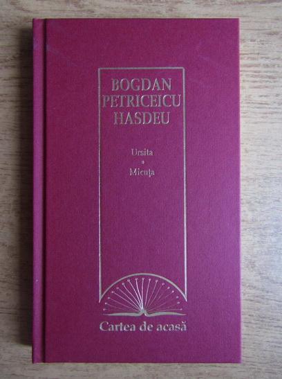 Anticariat: Bogdan Petriceicu Hasdeu - Ursita. Micuta