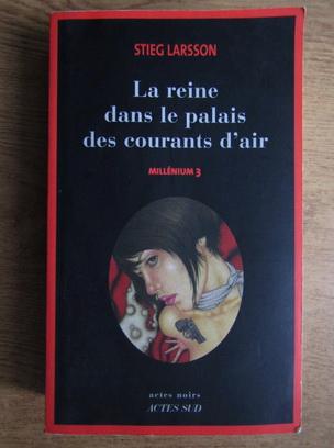Anticariat: Stieg Larsson - La reine dans le palais des courants d'air (volumul 3)