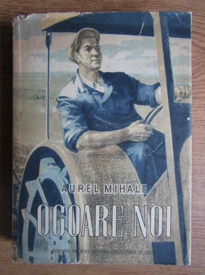 Anticariat: Aurel Mihale - Ogoare noi (1952)