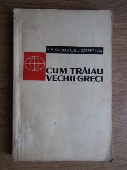 Anticariat: K. M. Kolobova - Cum traiau vechii greci