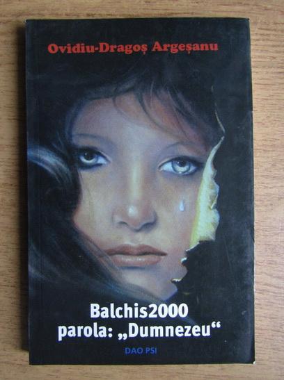 Anticariat: Ovidiu Dragos Argesanu - Balchis 2000 parola, Dumnezeu