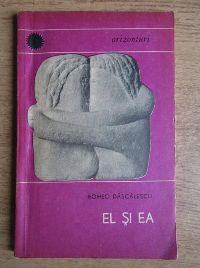 Anticariat: Romeo Dascalescu - El si ea