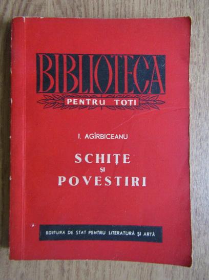 Anticariat: I. Agirbiceanu - Schite si povestiri