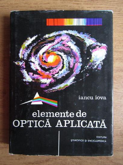 Anticariat: Iancu Iova - Elemente de optica aplicata