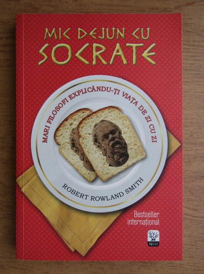 Anticariat: Robert Rowland Smith - Mic dejun cu Socrate