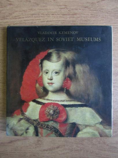 Anticariat: Vladimir Kemenov - Velazquez in Soviet Museums