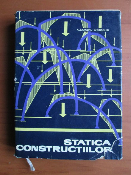 Anticariat: Alexandru Gheorghiu - Statica constructiilor