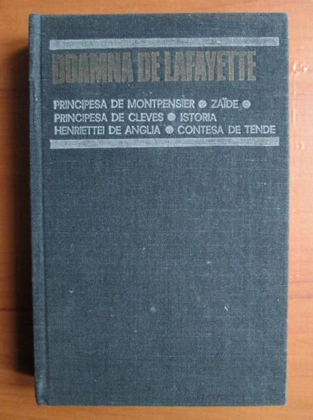 Anticariat: Doamna de Lafayette - Principesa de Montpensier, Zaide, Principesa de Cleves, Istoria Henriettei de Anglia, Contesa de Tende